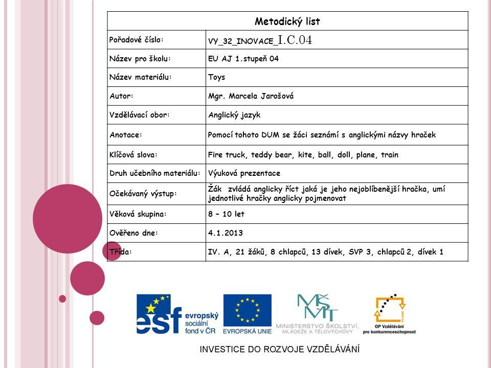 Metodický list Pořadové číslo: VY_32_INOVACE_ I.C.04 Název pro školu:EU AJ 1.stupeň 04 Název materiálu:Toys Autor:Mgr.