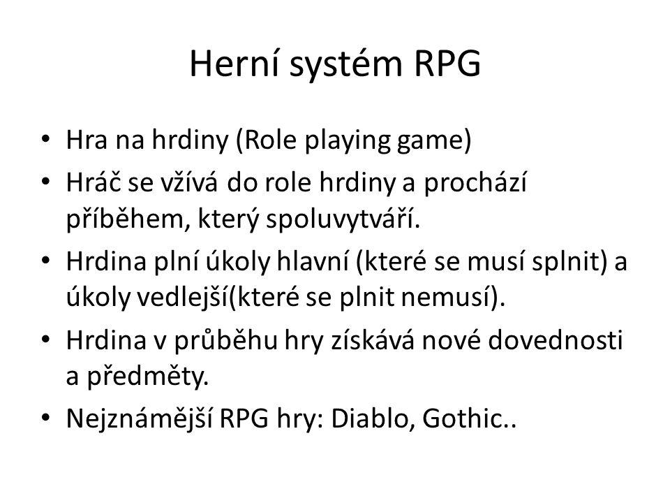 Herní systém RPG Hra na hrdiny (Role playing game) Hráč se vžívá do role hrdiny a prochází příběhem, který spoluvytváří. Hrdina plní úkoly hlavní (kte