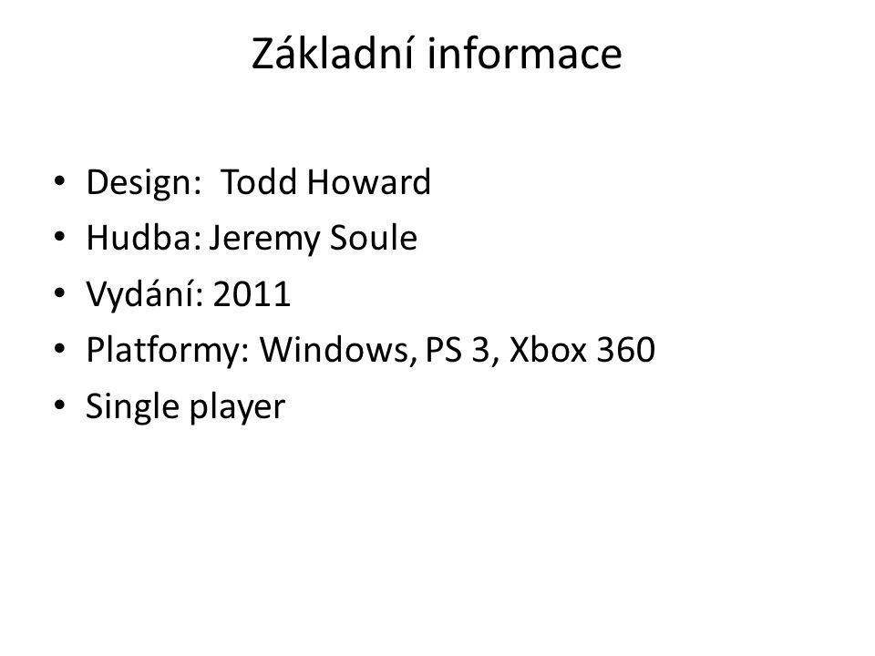 Základní informace Design: Todd Howard Hudba: Jeremy Soule Vydání: 2011 Platformy: Windows, PS 3, Xbox 360 Single player