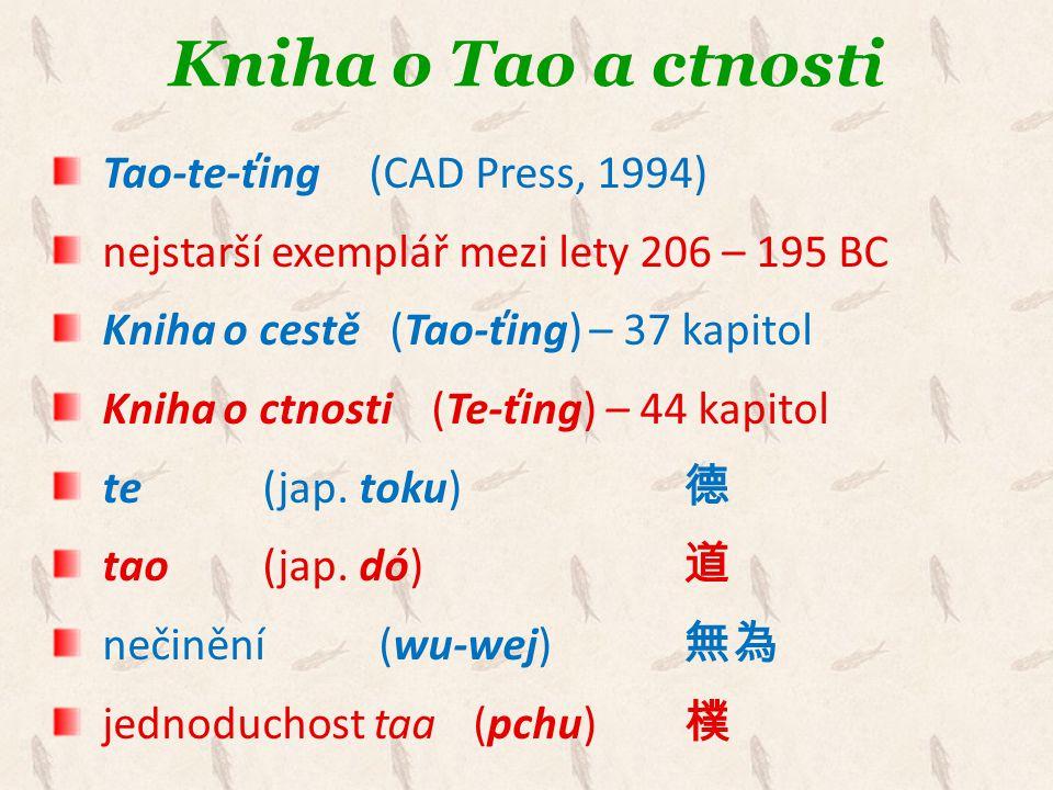 Kniha o Tao a ctnosti Tao-te-ťing (CAD Press, 1994) nejstarší exemplář mezi lety 206 – 195 BC Kniha o cestě (Tao-ťing) – 37 kapitol Kniha o ctnosti (T