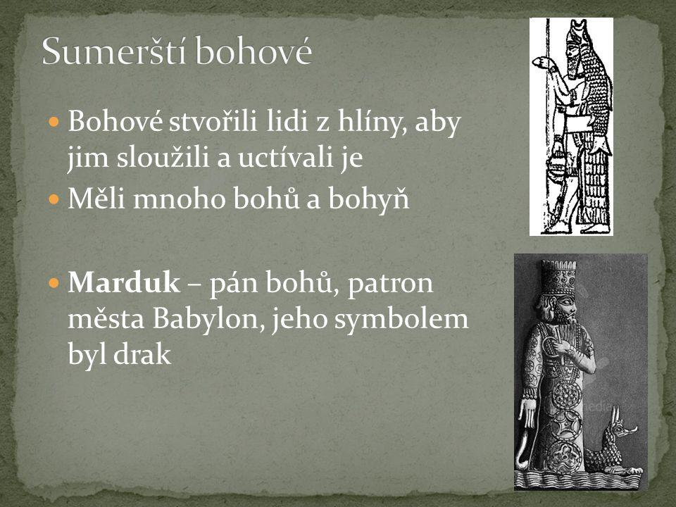 Bohové stvořili lidi z hlíny, aby jim sloužili a uctívali je Měli mnoho bohů a bohyň Marduk – pán bohů, patron města Babylon, jeho symbolem byl drak
