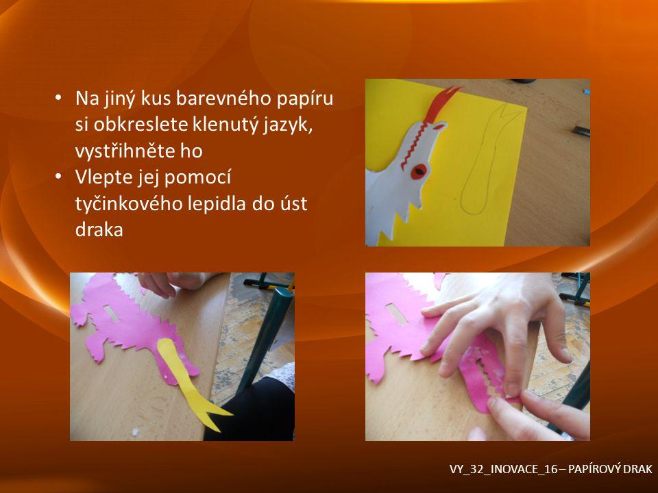 Na jiný kus barevného papíru si obkreslete klenutý jazyk, vystřihněte ho Vlepte jej pomocí tyčinkového lepidla do úst draka VY_32_INOVACE_16 – PAPÍROV