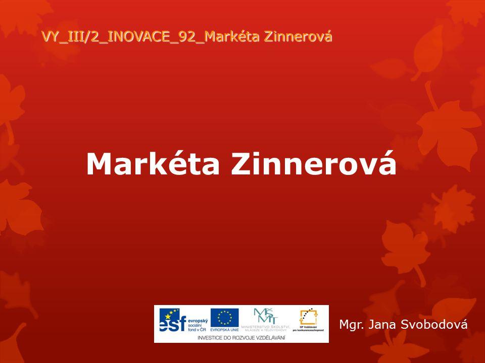 Markéta Zinnerová VY_III/2_INOVACE_92_Markéta Zinnerová Mgr. Jana Svobodová