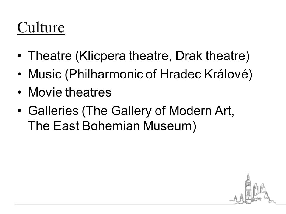 Culture Theatre (Klicpera theatre, Drak theatre) Music (Philharmonic of Hradec Králové) Movie theatres Galleries (The Gallery of Modern Art, The East