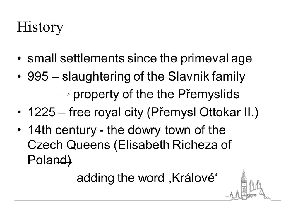 History small settlements since the primeval age 995 – slaughtering of the Slavnik family property of the the Přemyslids 1225 – free royal city (Přemy