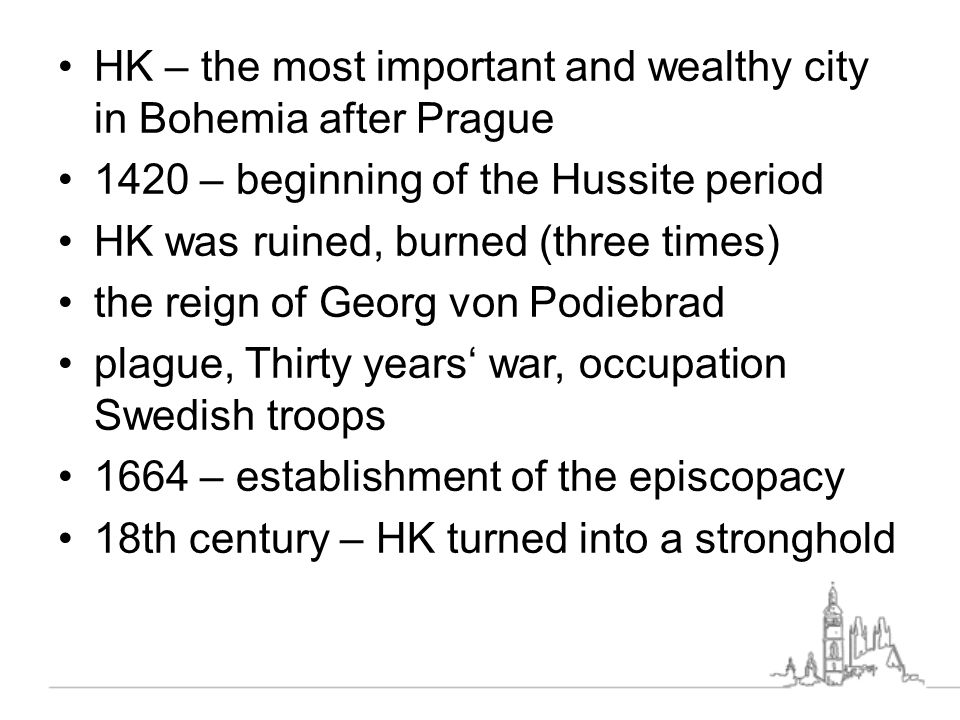HK – the most important and wealthy city in Bohemia after Prague 1420 – beginning of the Hussite period HK was ruined, burned (three times) the reign