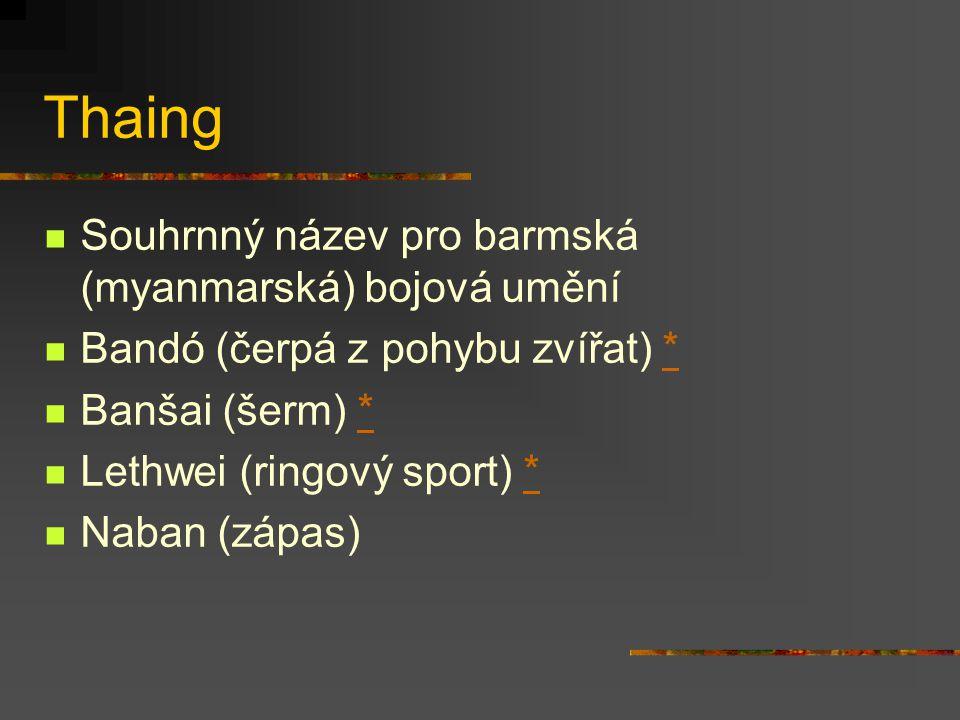 Muai thai ** Bojové umění osmi končetin Vyvinul se z obranného umění muai boran Typický údery lokty a kopy na nohy V současnosti sportovní disciplína