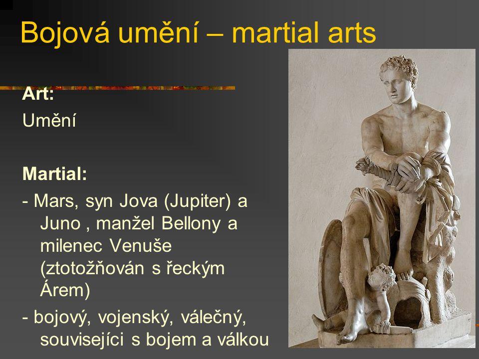 Bojová umění – martial arts Art: Umění Martial: - Mars, syn Jova (Jupiter) a Juno, manžel Bellony a milenec Venuše (ztotožňován s řeckým Árem) - bojový, vojenský, válečný, souvisejíci s bojem a válkou