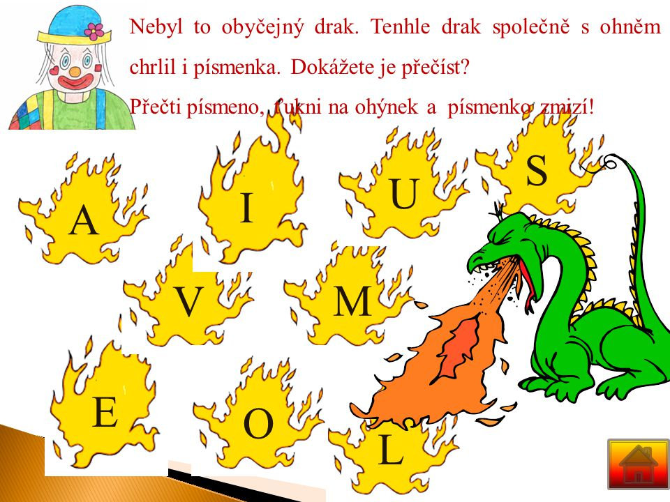 Nebyl to obyčejný drak.Tenhle drak společně s ohněm chrlil i písmenka.