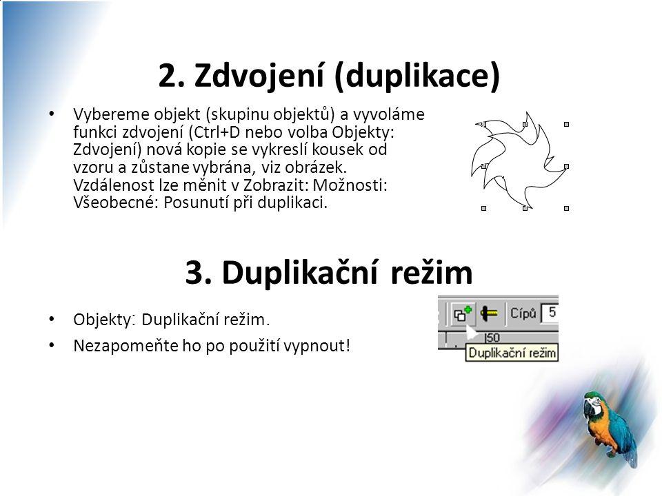 4.Kopírování při přesunu (Ctrl) Při přesouvání objektu tažením myši držíme klávesu Ctrl.