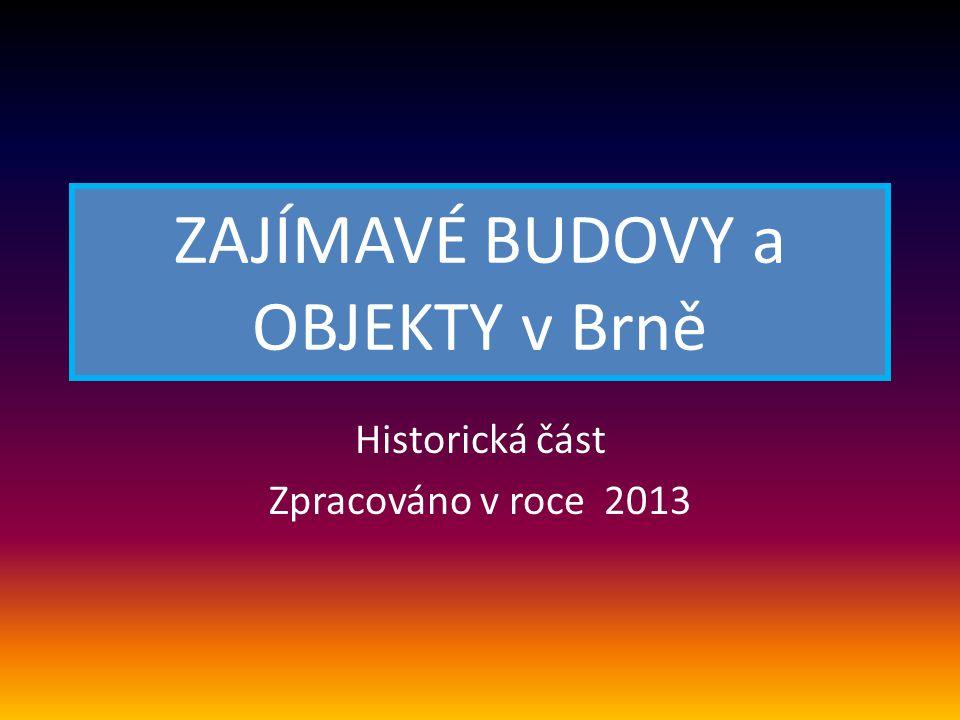 ZAJÍMAVÉ BUDOVY a OBJEKTY v Brně Historická část Zpracováno v roce 2013