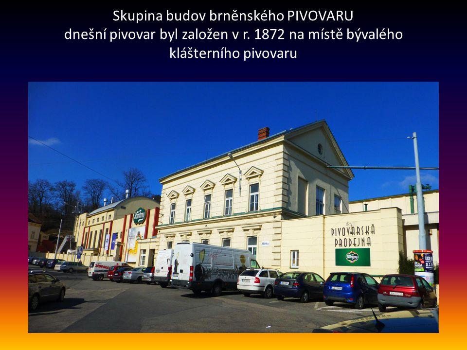 Skupina budov brněnského PIVOVARU dnešní pivovar byl založen v r.