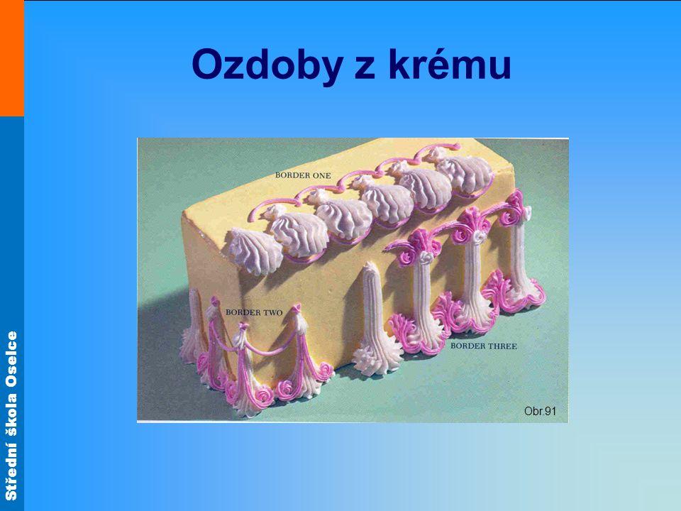 Střední škola Oselce Ozdoby z krému Obr.91