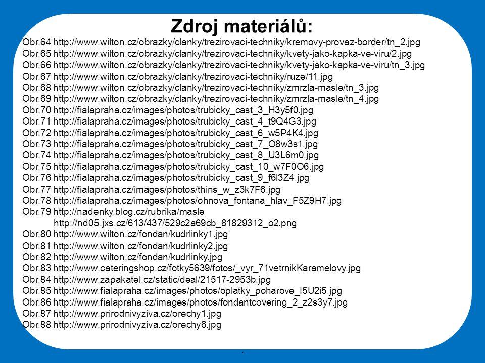 Střední škola Oselce Zdroj materiálů: Obr.64 http://www.wilton.cz/obrazky/clanky/trezirovaci-techniky/kremovy-provaz-border/tn_2.jpg Obr.65 http://www
