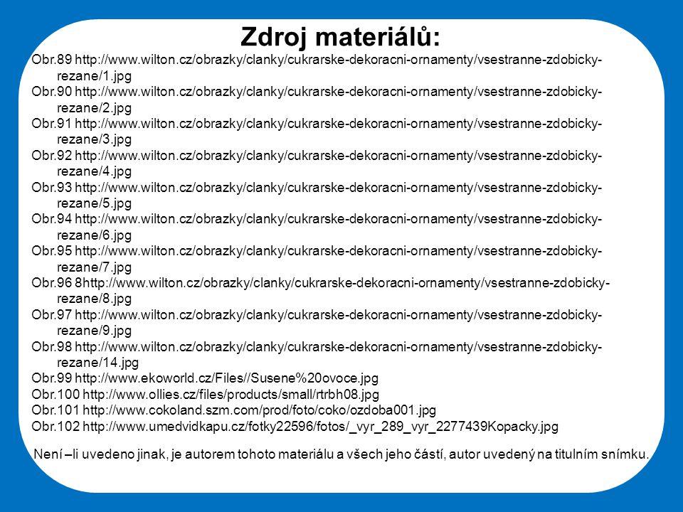 Střední škola Oselce Zdroj materiálů: Obr.89 http://www.wilton.cz/obrazky/clanky/cukrarske-dekoracni-ornamenty/vsestranne-zdobicky- rezane/1.jpg Obr.9
