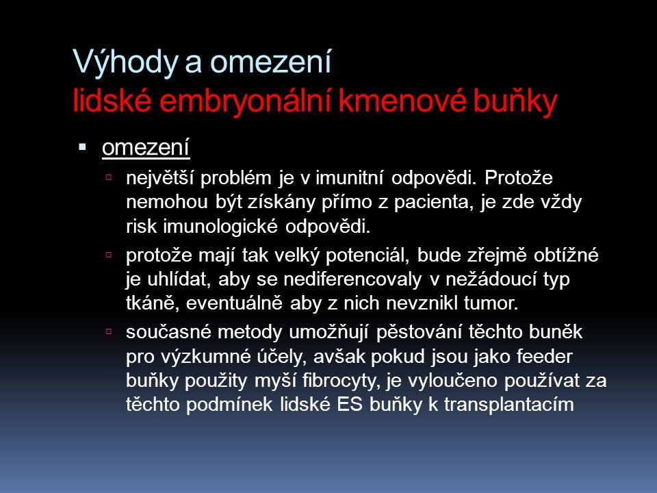Výhody a omezení lidské embryonální kmenové buňky  omezení  největší problém je v imunitní odpovědi. Protože nemohou být získány přímo z pacienta, j