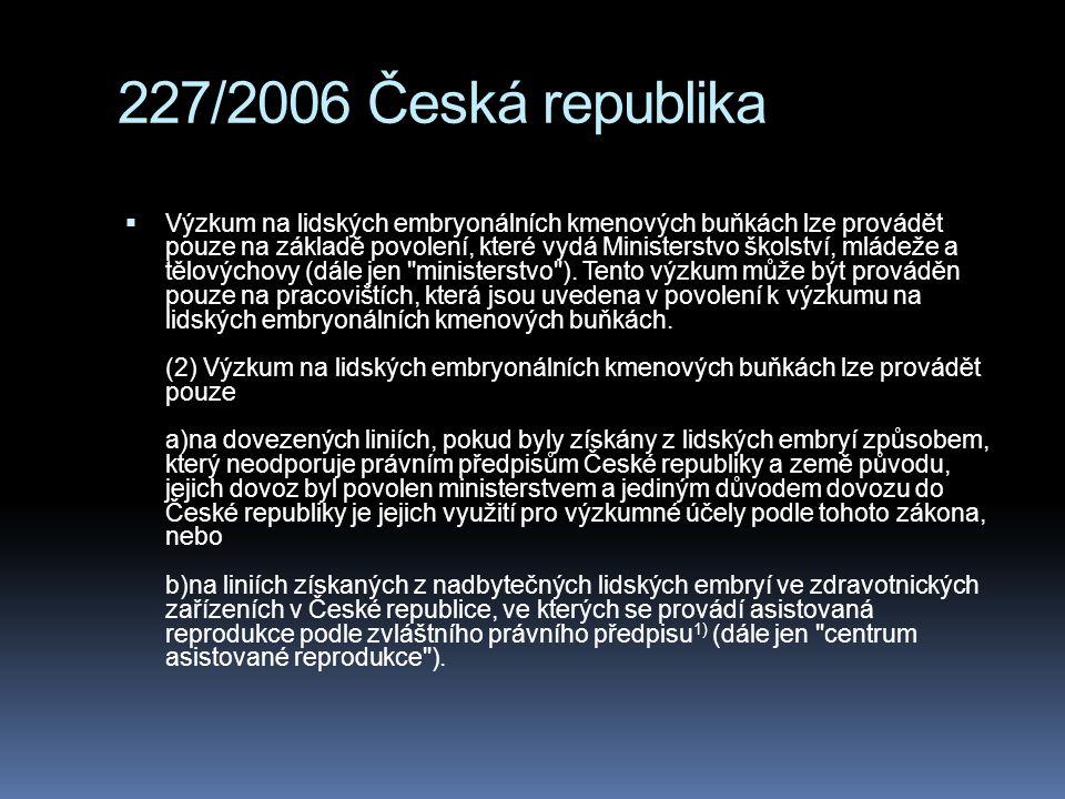 227/2006 Česká republika  Výzkum na lidských embryonálních kmenových buňkách lze provádět pouze na základě povolení, které vydá Ministerstvo školství
