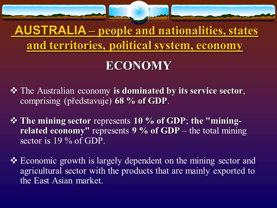 AUSTRALIA – people and nationalities, states and territories, political system, economy POLITICAL SYSTEM federal state6 states2 territories.
