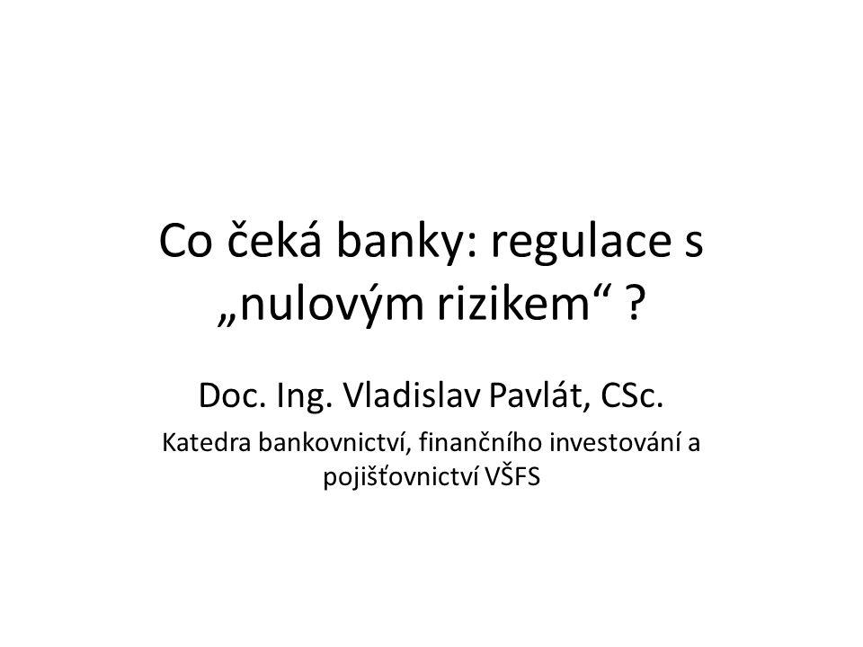 """Co čeká banky: regulace s """"nulovým rizikem . Doc."""