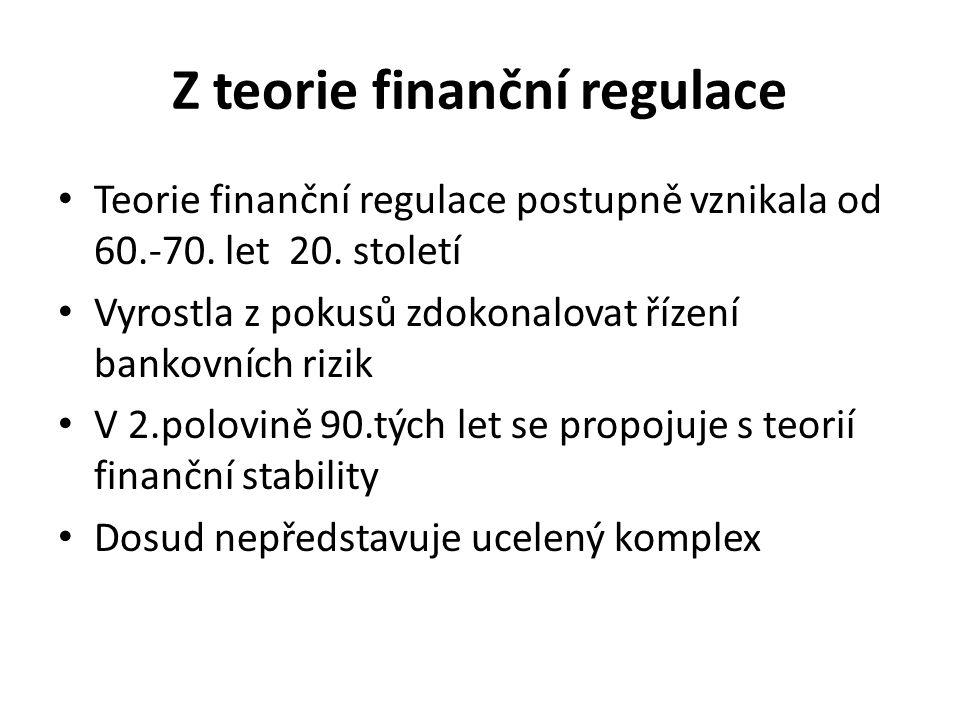 Z teorie finanční regulace Teorie finanční regulace postupně vznikala od 60.-70.
