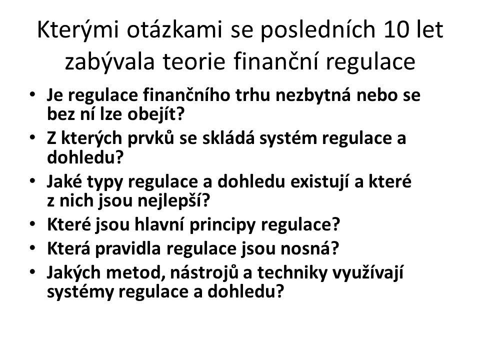 Kterými otázkami se posledních 10 let zabývala teorie finanční regulace Je regulace finančního trhu nezbytná nebo se bez ní lze obejít.