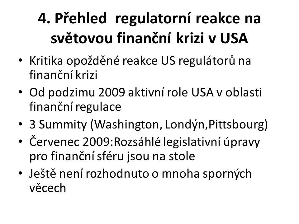 4. Přehled regulatorní reakce na světovou finanční krizi v USA Kritika opožděné reakce US regulátorů na finanční krizi Od podzimu 2009 aktivní role US