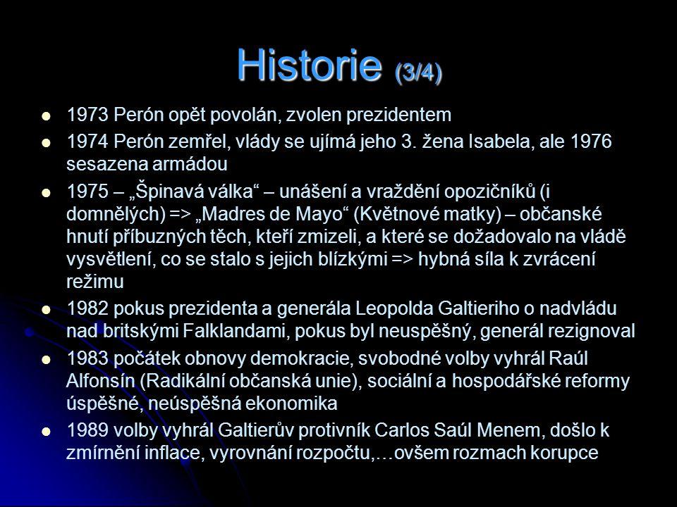 Historie (3/4) 1973 Perón opět povolán, zvolen prezidentem 1974 Perón zemřel, vlády se ujímá jeho 3.