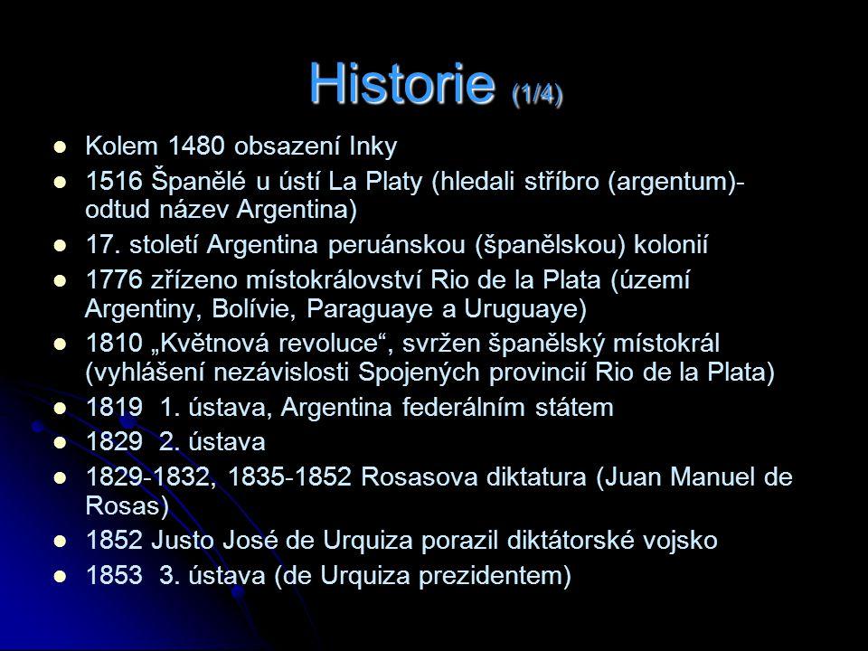 Historie (1/4) Kolem 1480 obsazení Inky 1516 Španělé u ústí La Platy (hledali stříbro (argentum)- odtud název Argentina) 17.