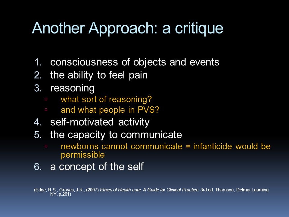 Another Approach: a critique 1. consciousness of objects and events 2. the ability to feel pain 3. reasoning  what sort of reasoning?  and what peop