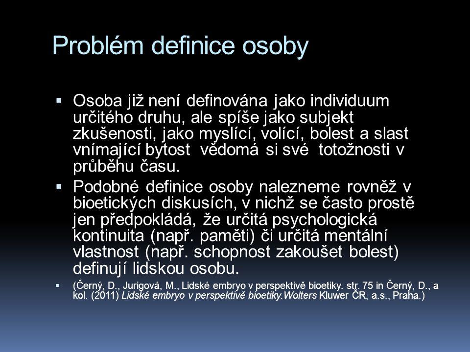 Problém definice osoby  Osoba již není definována jako individuum určitého druhu, ale spíše jako subjekt zkušenosti, jako myslící, volící, bolest a s