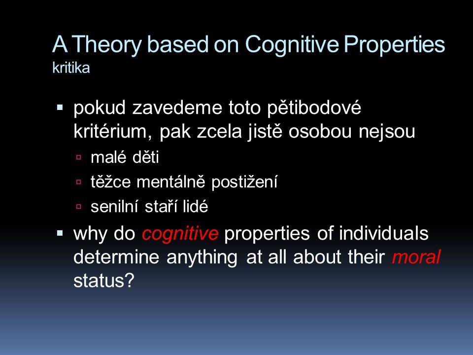 A Theory based on Cognitive Properties kritika  pokud zavedeme toto pětibodové kritérium, pak zcela jistě osobou nejsou  malé děti  těžce mentálně