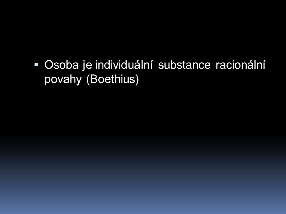  Osoba je individuální substance racionální povahy (Boethius)