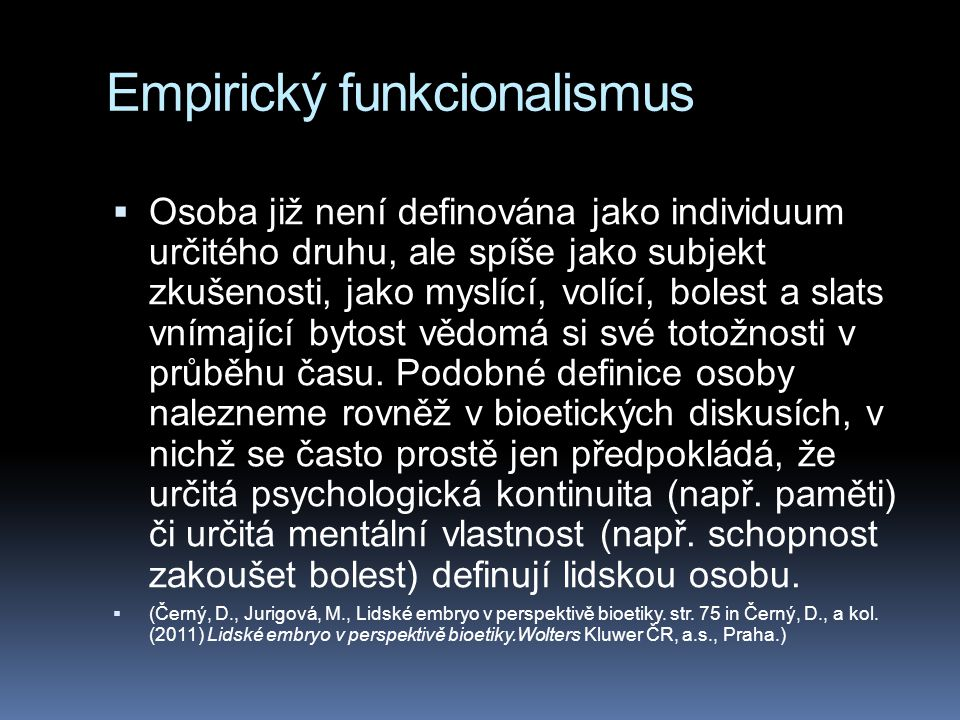 Empirický funkcionalismus  Osoba již není definována jako individuum určitého druhu, ale spíše jako subjekt zkušenosti, jako myslící, volící, bolest