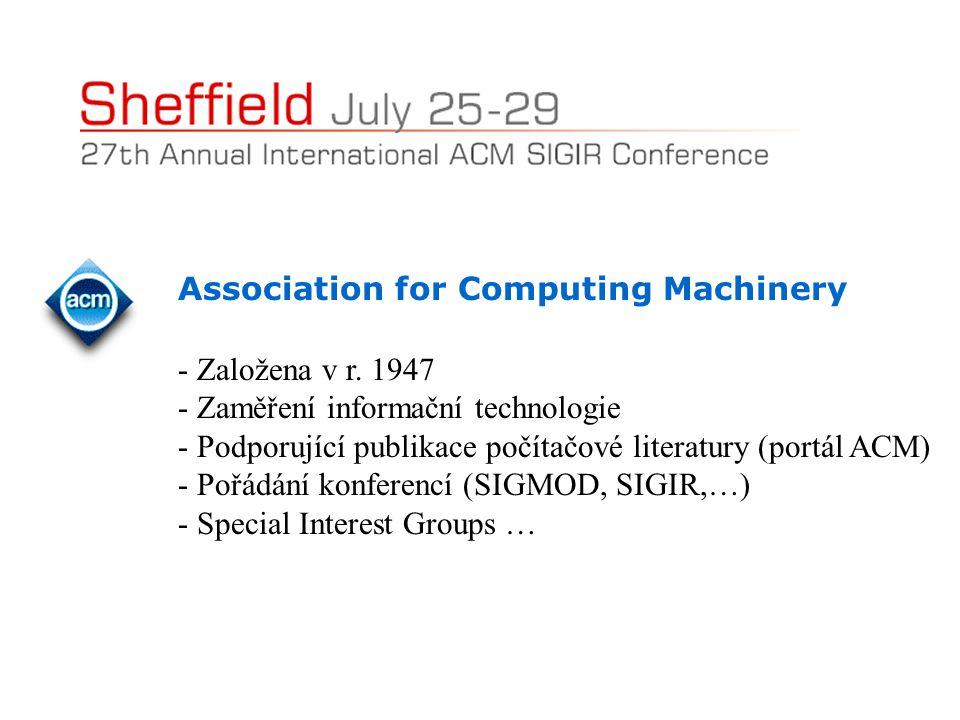Association for Computing Machinery - Založena v r. 1947 - Zaměření informační technologie - Podporující publikace počítačové literatury (portál ACM)