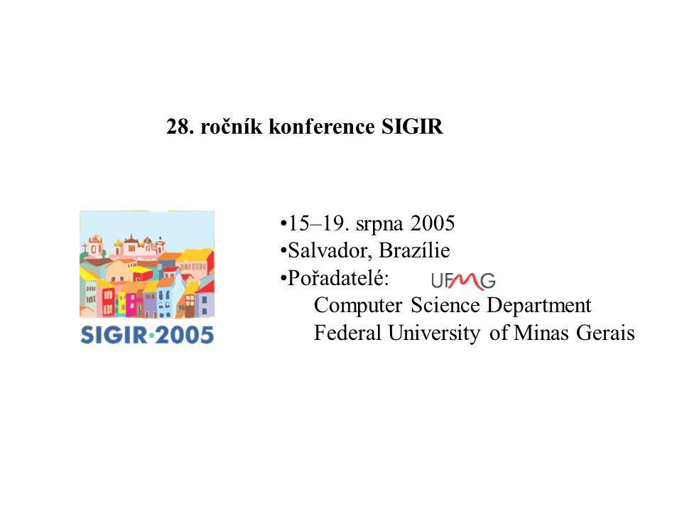 15–19. srpna 2005 Salvador, Brazílie Pořadatelé: Computer Science Department Federal University of Minas Gerais 28. ročník konference SIGIR