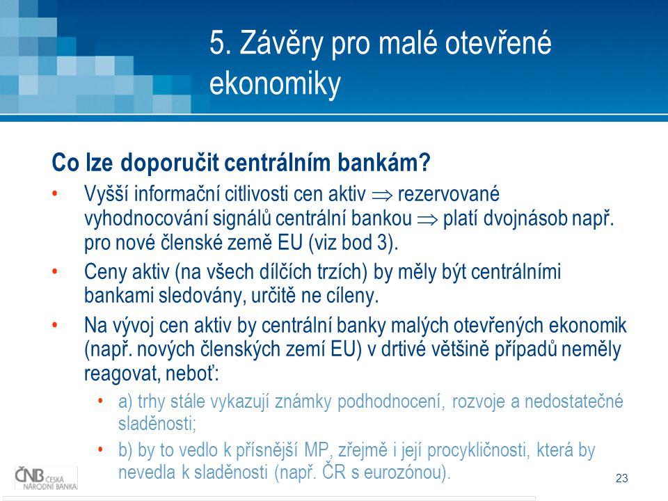23 5. Závěry pro malé otevřené ekonomiky Co lze doporučit centrálním bankám.
