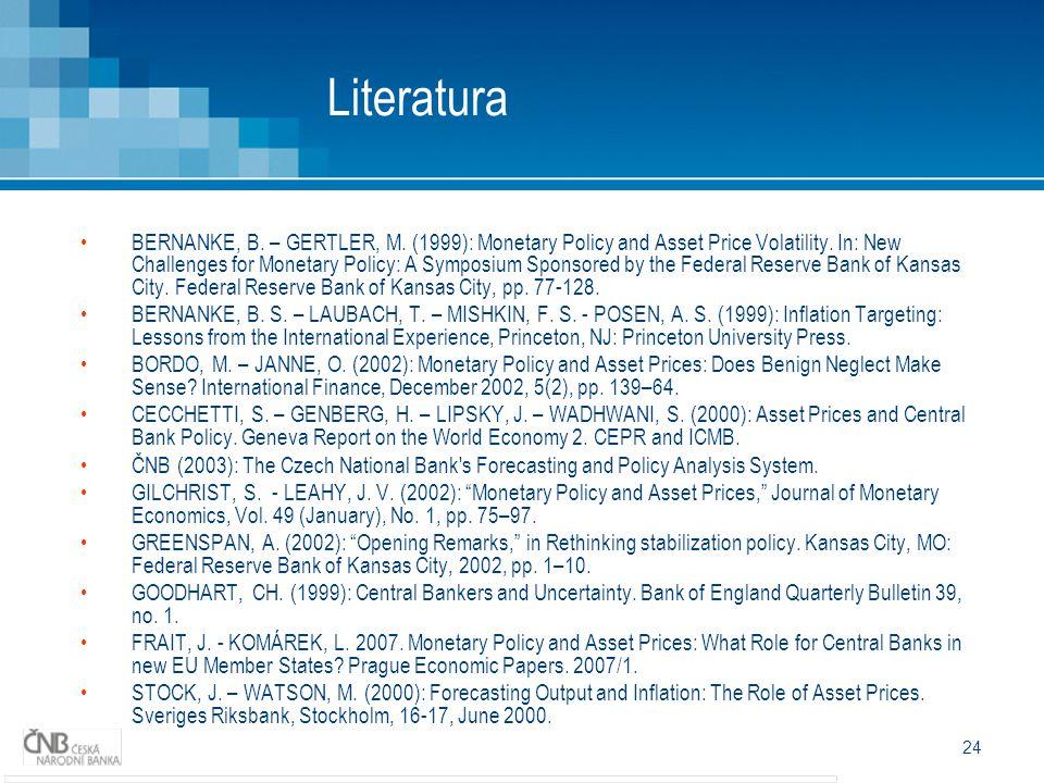 24 Literatura BERNANKE, B.– GERTLER, M. (1999): Monetary Policy and Asset Price Volatility.