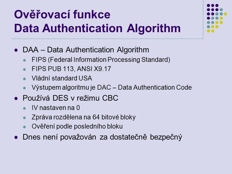 Ověřovací funkce Data Authentication Algorithm DAA – Data Authentication Algorithm FIPS (Federal Information Processing Standard) FIPS PUB 113, ANSI X