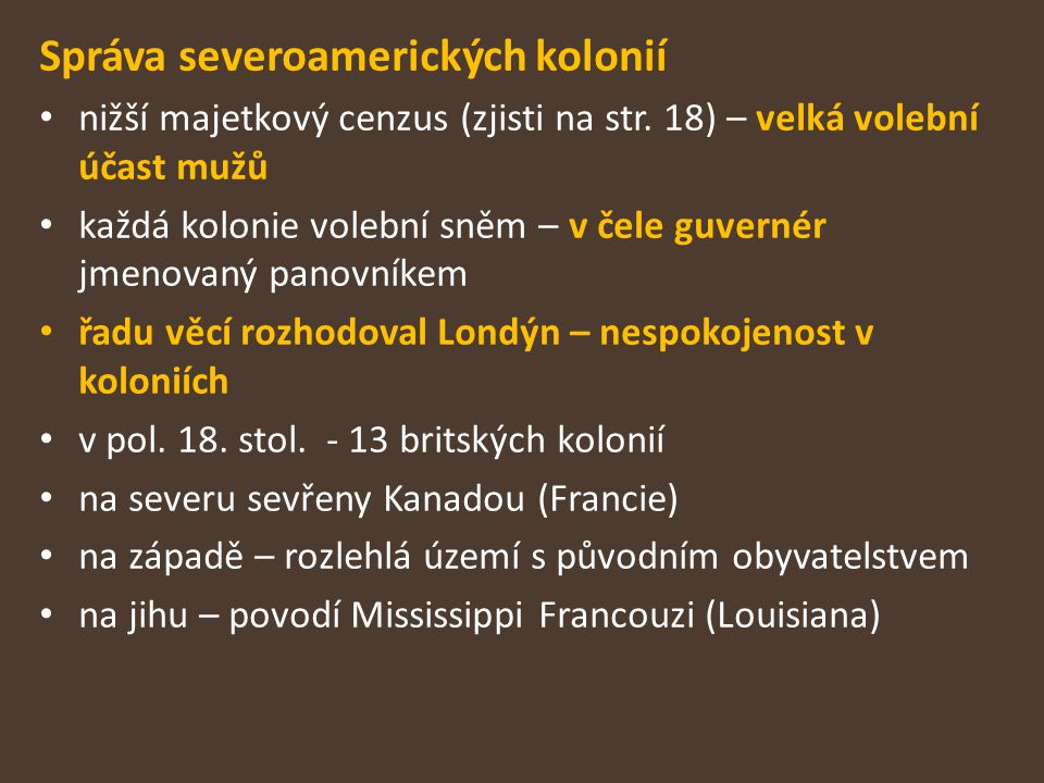 Správa severoamerických kolonií nižší majetkový cenzus (zjisti na str. 18) – velká volební účast mužů každá kolonie volební sněm – v čele guvernér jme