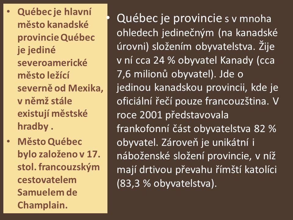 Québec je hlavní město kanadské provincie Québec je jediné severoamerické město ležící severně od Mexika, v němž stále existují městské hradby. Město