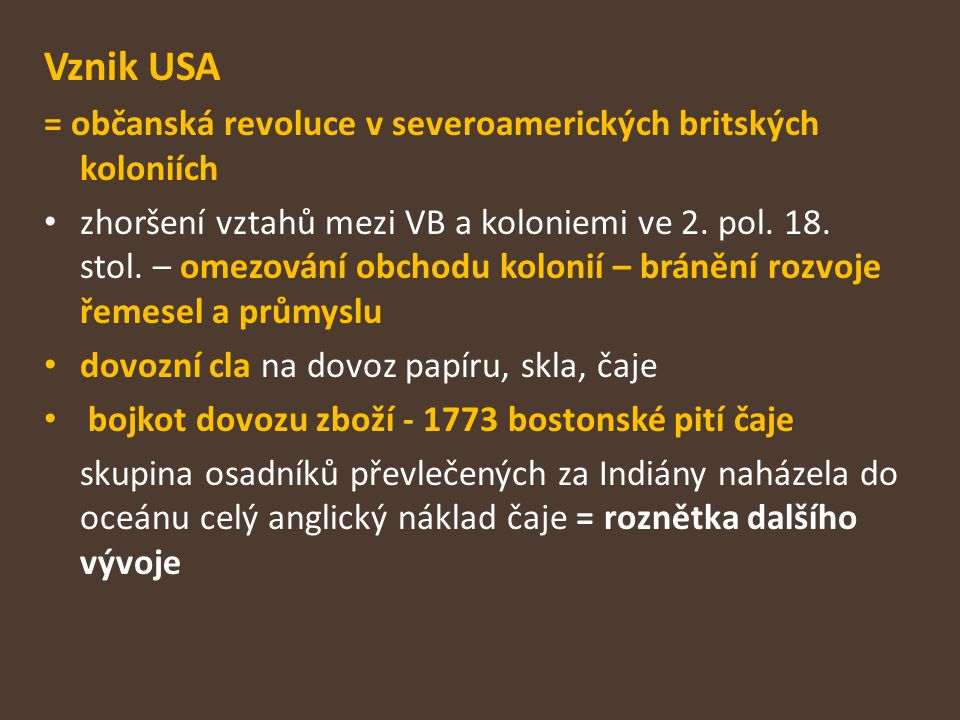 Vznik USA = občanská revoluce v severoamerických britských koloniích zhoršení vztahů mezi VB a koloniemi ve 2. pol. 18. stol. – omezování obchodu kolo