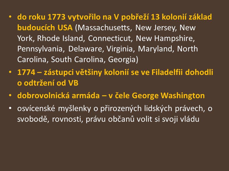 do roku 1773 vytvořilo na V pobřeží 13 kolonií základ budoucích USA (Massachusetts, New Jersey, New York, Rhode Island, Connecticut, New Hampshire, Pe