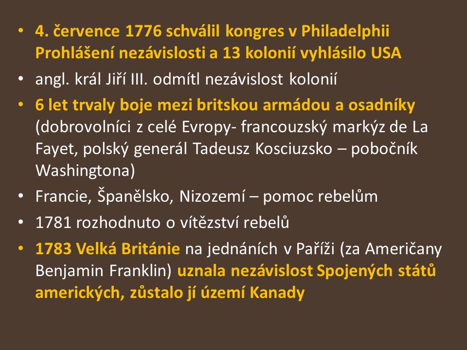 4. července 1776 schválil kongres v Philadelphii Prohlášení nezávislosti a 13 kolonií vyhlásilo USA angl. král Jiří III. odmítl nezávislost kolonií 6