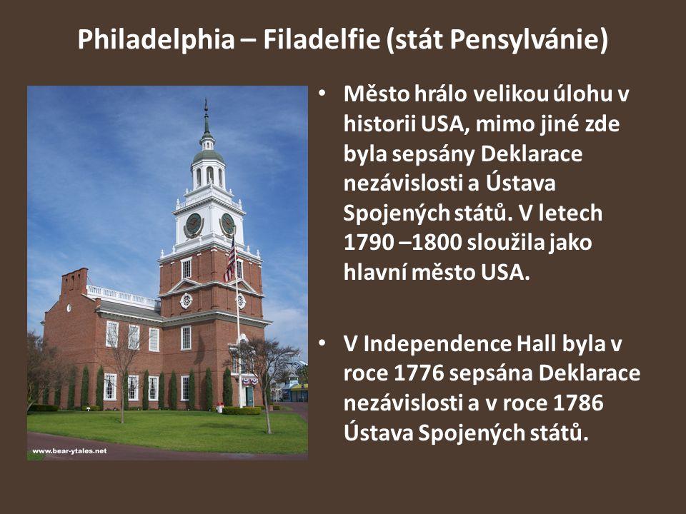 Philadelphia – Filadelfie (stát Pensylvánie) Město hrálo velikou úlohu v historii USA, mimo jiné zde byla sepsány Deklarace nezávislosti a Ústava Spoj