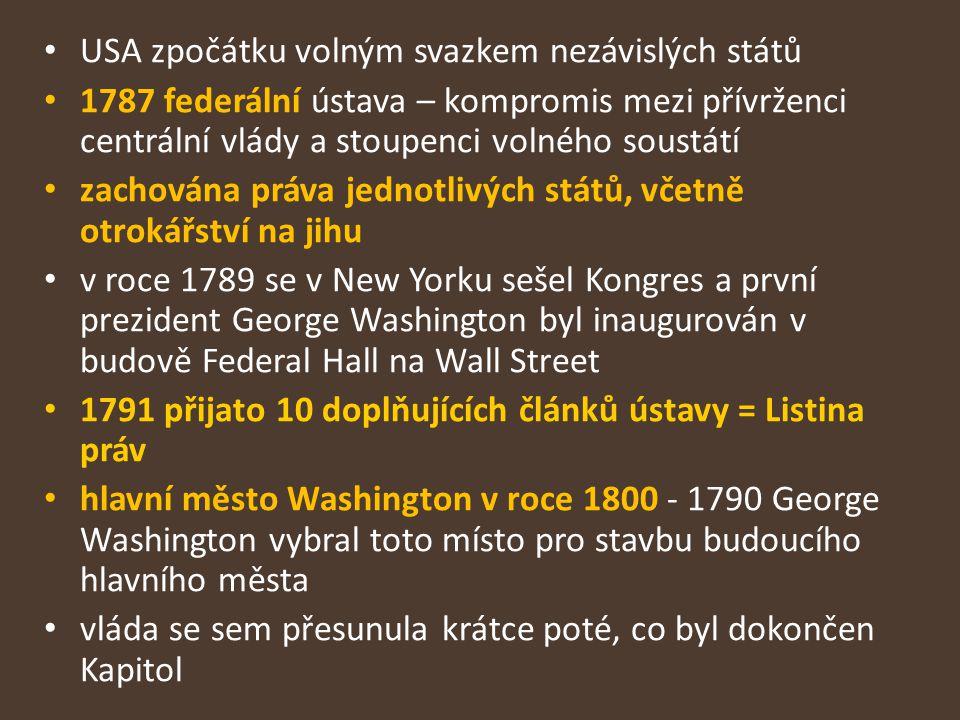 USA zpočátku volným svazkem nezávislých států 1787 federální ústava – kompromis mezi přívrženci centrální vlády a stoupenci volného soustátí zachována