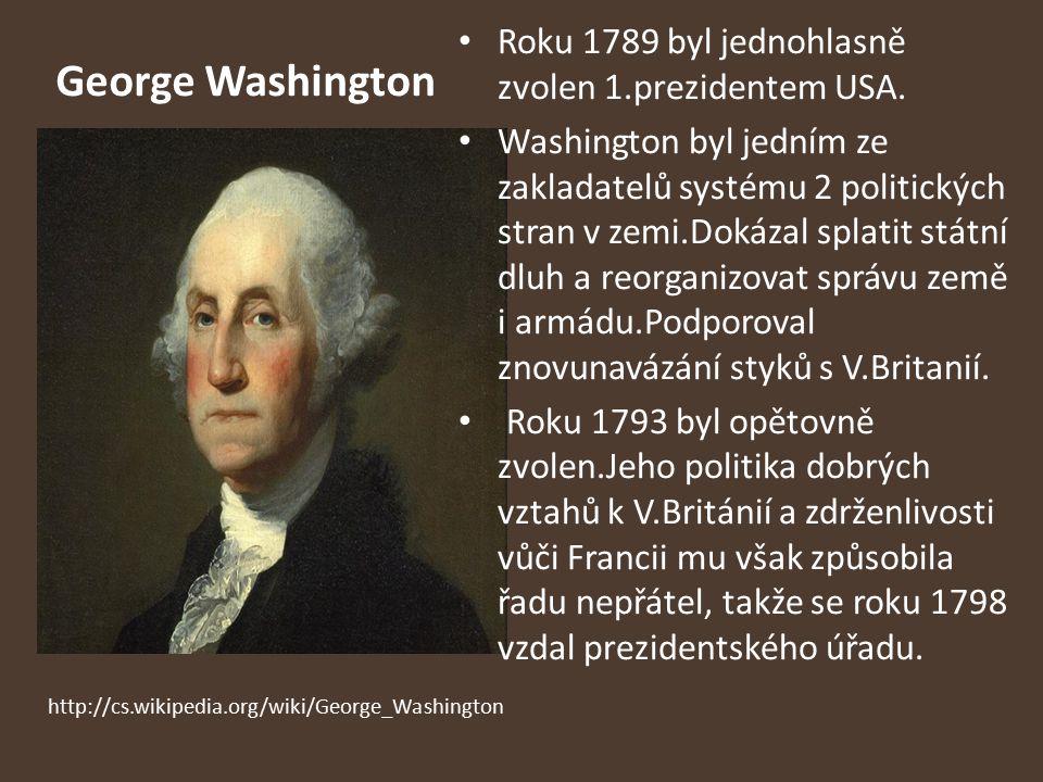 George Washington Roku 1789 byl jednohlasně zvolen 1.prezidentem USA. Washington byl jedním ze zakladatelů systému 2 politických stran v zemi.Dokázal
