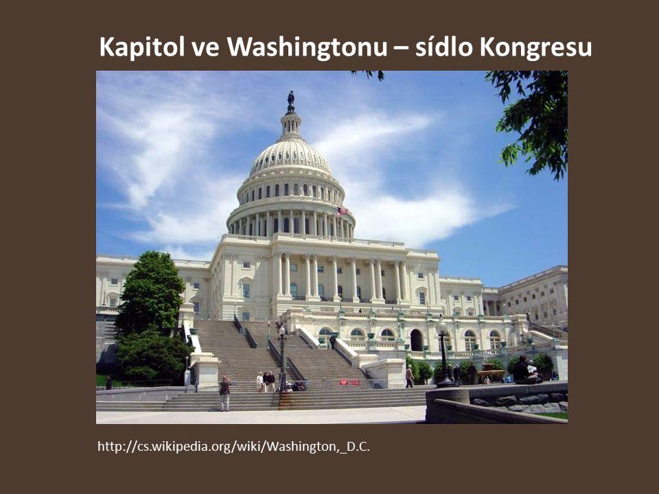 Kapitol ve Washingtonu – sídlo Kongresu http://cs.wikipedia.org/wiki/Washington,_D.C.