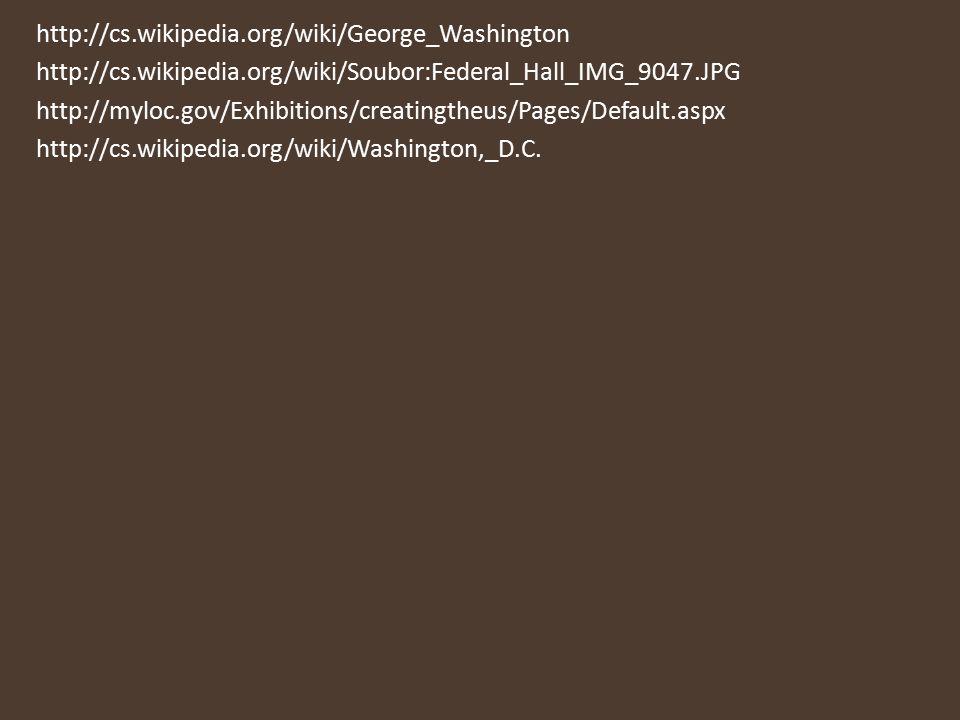 http://cs.wikipedia.org/wiki/George_Washington http://cs.wikipedia.org/wiki/Soubor:Federal_Hall_IMG_9047.JPG http://myloc.gov/Exhibitions/creatingtheu