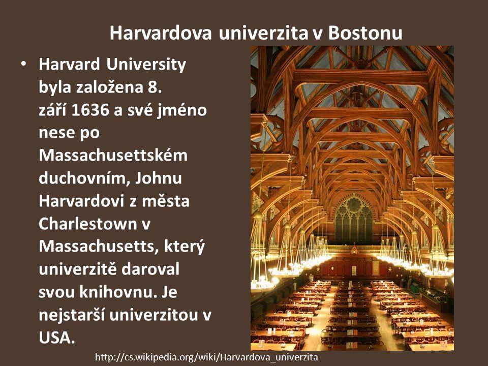 Harvardova univerzita v Bostonu Harvard University byla založena 8. září 1636 a své jméno nese po Massachusettském duchovním, Johnu Harvardovi z města