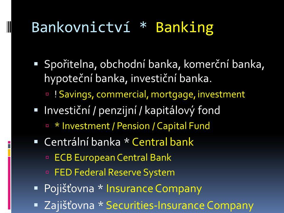 Bankovnictví * Banking  Spořitelna, obchodní banka, komerční banka, hypoteční banka, investiční banka.